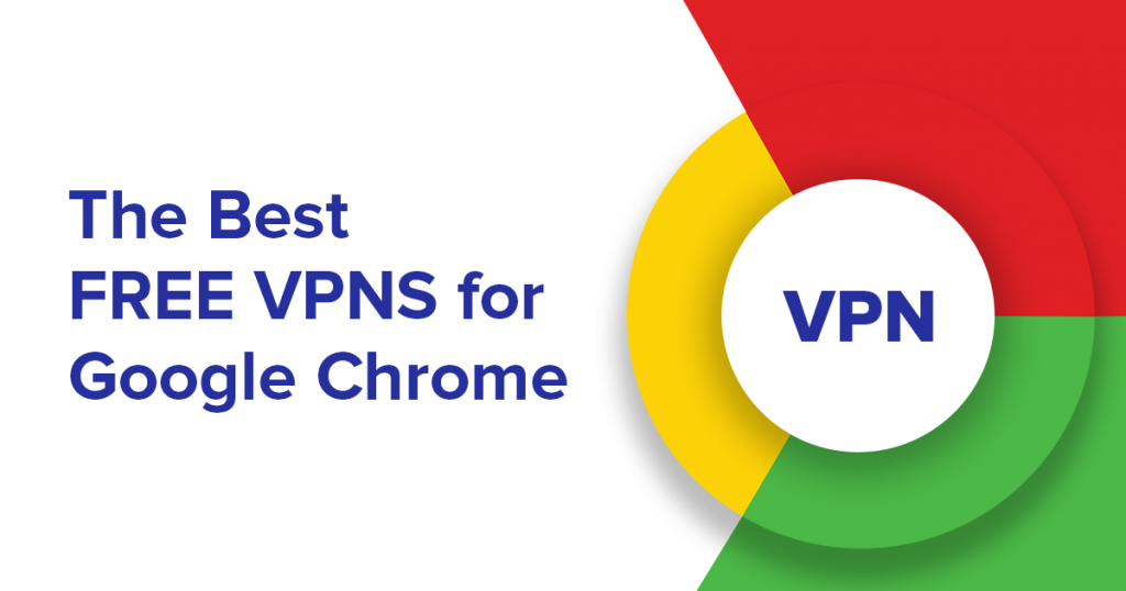 Best Free VPN Available for Google Chrome On The Internet